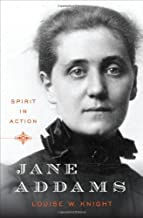 By Louise W. Knight: Jane Addams: Spirit in Action