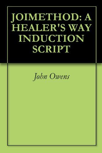 JOIMETHOD HYPNOSIS: A HEALER'S WAY INDUCTION SCRIPT (JOIMETHOD: A HEALER'S WAY)