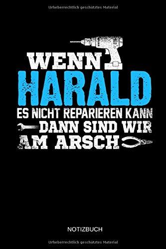 Wenn Harald es nicht reparieren kann dann sind wir am Arsch: Harald - Lustiges Männer Namen Notizbuch mit Punktraster. Tolle Handwerker & Heimwerker ... Vatertag, Namenstag & zu Weihnachten.