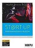 St@rt up. Programmazione a blocchi. Apprendere, cooperare, sperimentare. Per il primo biennio delle Scuole superiori. Con e-book. Con espansione online