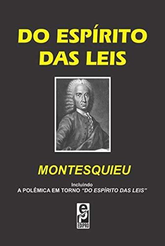 """Do Espírito das Leis: Incluindo a polêmica em torno """"Do Espírito das Leis"""""""
