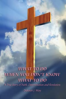 Paperback What to Do When You Don't Know What to Do : A True Story of Faith, Determination and Revelation Book