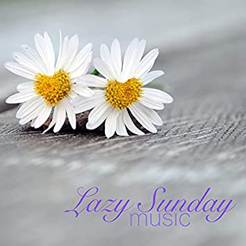 Lazy Sunday Music - Relaxing Sleep Music and Slow Peaceful Calming Songs