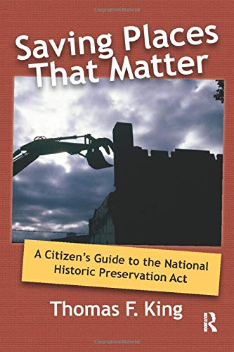 Compare Textbook Prices for Saving Places that Matter: A Citizen's Guide to the National Historic Preservation Act  ISBN 9781598740851 by King, Thomas F