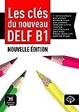 Les clés du nouveau DELF B1 Livre de l´élève: Les clés du nouveau DELF B1 Livre de l´élève (Les Clés du DELF)
