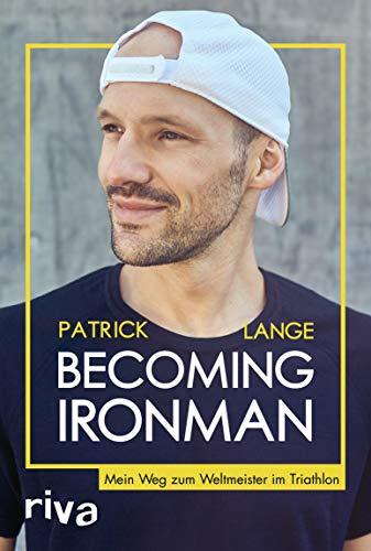 Becoming Ironman: Mein Weg zum Weltmeister im Triathlon