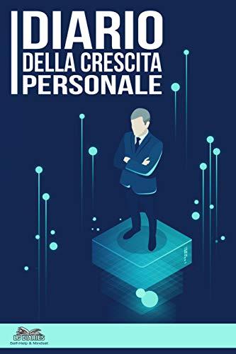 DIARIO della crescita personale: Un raccoglitore di pensieri, emozioni, felicità, fallimenti e soddisfazioni. Un piccolo grande aiuto per crescere, migliorarsi ... (Crescita e miglioramento personale)