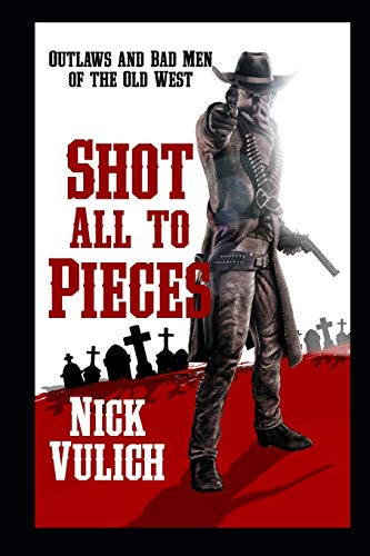 Compare Textbook Prices for Shot All To Pieces: Outlaws And Bad Men Of The Old West  ISBN 9798725590906 by Vulich, Nick