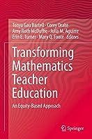 Transforming Mathematics Teacher Education: An Equity-Based Approach