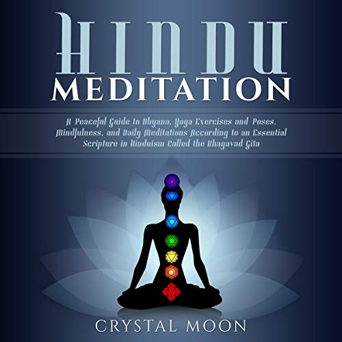 Hindu Meditation     A Peaceful Guide to Dhyana, Yoga Exercises and Poses, Mindfulness, and Daily Meditations According to an Essential Scripture in Hinduism called the Bhagavad Gita              By:                                                                                                                                 Crystal Moon                               Narrated by:                                                                                                                                 Kay Webster                      Length: 3 hrs and 9 mins     14 ratings     Overall 4.9
