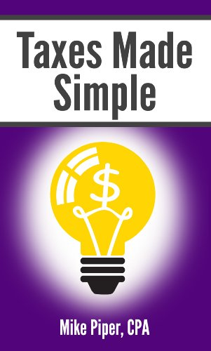 Taxes Made Simple: Income Taxes Explained in 100 Pages or Less (English Edition)