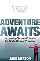 Adventure Awaits: Harnessing Today's Potential for God's Greater Purpose