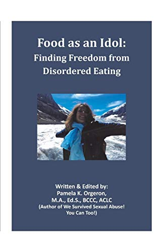 Book: Food as an Idol - Finding Freedom from Disordered Eating by Pamela K Orgeron