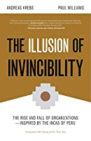 The Illusion of Invincibility: The Rise and Fall of Organizations Inspired by the Incas of Peru (Organizational Behavior, for Fans of Atomic Habits)