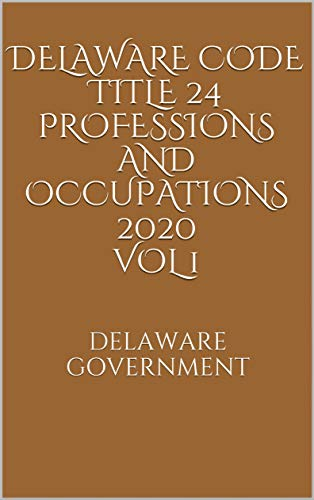 Delaware Code Title 24 Professions and Occupations 2020 Vol 1 (English Edition)