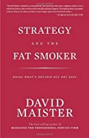 Strategy and the Fat Smoker: Doing What's Obvious But Not Easy by David Maister(2008-01-02)
