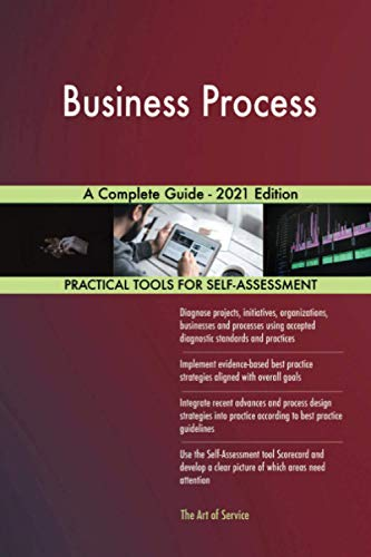 Business Process A Complete Guide - 2021 Edition