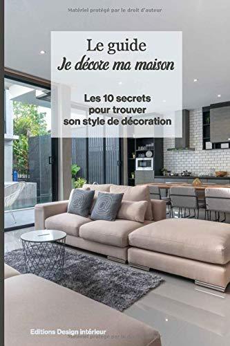 Le guide Je décore ma maison: 10 étapes essentielles...