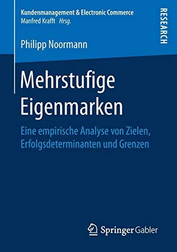Mehrstufige Eigenmarken: Eine empirische Analyse von Zielen, Erfolgsdeterminanten und Grenzen (Kundenmanagement & Electronic Commerce)