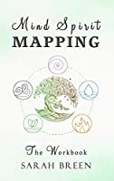 Mind Spirit Mapping: The Workbook