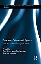 Structure, Culture and Agency: Selected Papers of Margaret Archer (Ontological Explorations (Routledge Critical Realism))