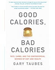 Taubes, G: Good Calories, Bad Calories: Fats, Carbs, and the Controversial Science of Diet and Health