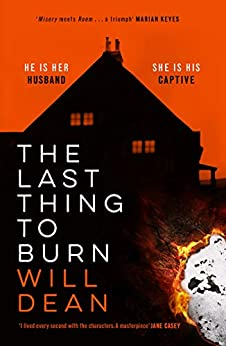 The Last Thing to Burn: Gripping and unforgettable, one of the most highly anticipated releases of 2021 by [Will Dean]