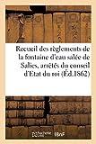 Recueil des règlements de la fontaine d'eau salée de Salies, arrêtés du conseil d'Etat du roi (Sciences sociales)