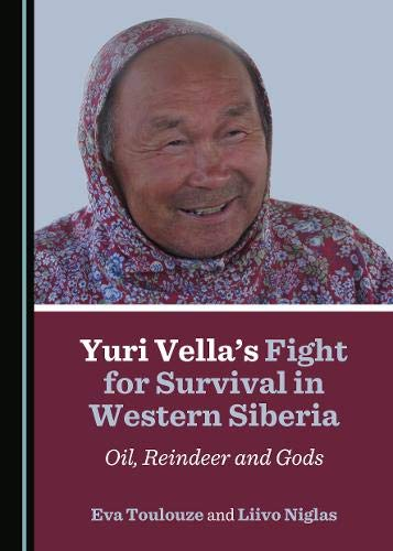 Yuri Vellaâ (Tm)S Fight for Survival in Western Siberia: Oil, Reindeer and Gods