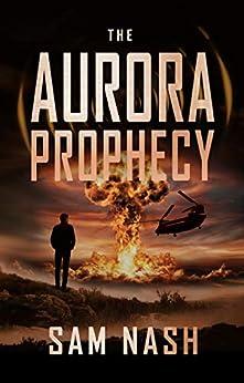 The Aurora Prophecy: A scifi-spy thriller (The Aurora Conspiracies Book 4) by [Sam Nash]