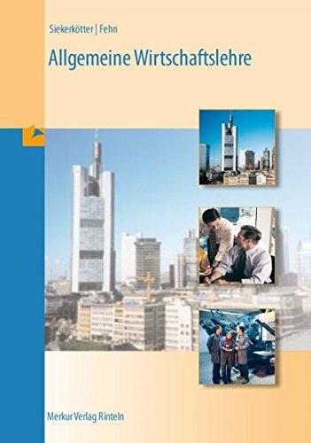 Allgemeine Wirtschaftslehre: Für Ausbildungsberufe im Berufsfeld Wirtschaft und Verwaltung