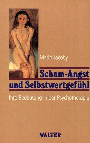 Scham-Angst und Selbstwertgefühl. Ihre Bedeutung in der Psychotherapie