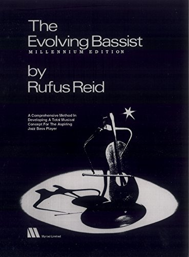 The Evolving Bassist -- Millennium Edition: A Comprehensive Method in Developing a Total Musical Concept for the Aspiring Jazz Bass Player