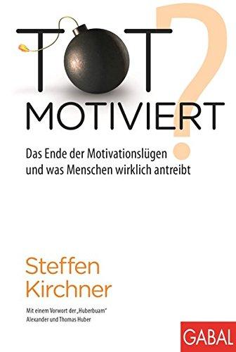 Totmotiviert?: Das Ende der Motivationslügen und was Menschen wirklich antreibt (Dein Erfolg)