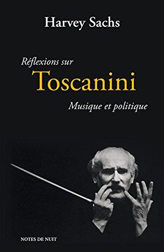 Réflexions sur Toscanini, musique et politique