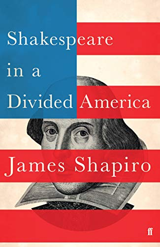 Shakespeare in a Divided America, by James Shapiro