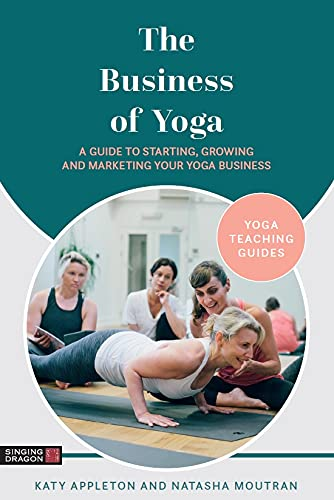 The Business of Yoga: A Guide to Starting, Growing and Marketing Your Yoga Business (Yoga Teaching Guides)