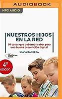 ¡Nuestros hijos en la Red!: 50 Cosas Que Debemos Saber Para Una Buena Prevención Digital