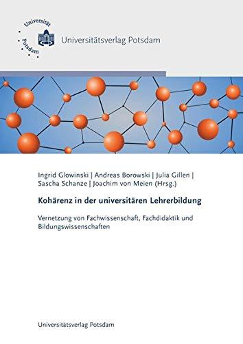 Kohärenz in der universitären Lehrerbildung: Vernetzung von Fachwissenschaft, Fachdidaktik und Bildungswissenschaften