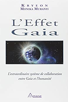 The Gaia Effect: The Remarkable System of Collaboration Between Gaia and Humanity - Book #1 of the Kryon Trilogy
