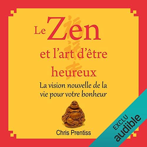 Le zen et l'art d'être heureux     La vision nouvelle de la vie pour votre bonheur              Auteur(s):                                                                                                                                 Chris Prentiss                               Narrateur(s):                                                                                                                                 Maxime Metzger                      Durée: 2 h et 3 min     Pas de évaluations     Au global 0,0