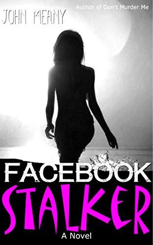 Facebook Stalker: Novel (Sex-Psycho-Thriller) (English Edition)