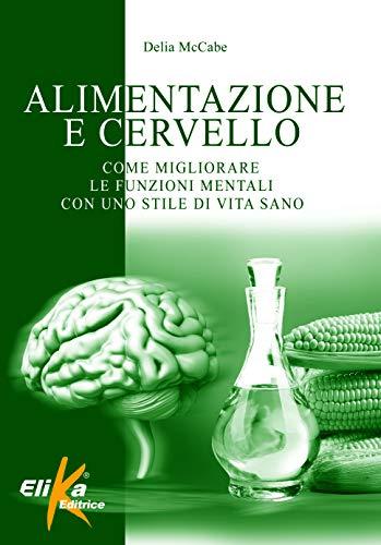 Alimentazione e cervello. Come migliorare le funzioni mentali con uno stile di vita sano
