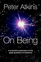 On Being: A Scientist's Exploration of the Great Questions of Existence