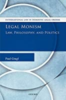 Legal Monism: Law, Philosophy, and Politics (International Law in Domestic Legal Orders)