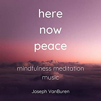 Here Now Peace (Mindfulness Meditation Music)