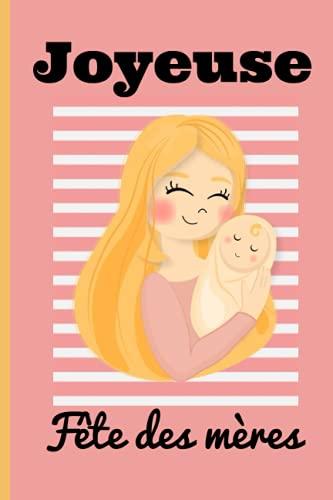 Joyeuse fête des mères: Carnet de notes ligné pour écrire les petits moments de bonheur, l'humeur du moment, une To do list ou bien d'autres choses. Cadeau à offrir à l'occasion de la fête des mères.