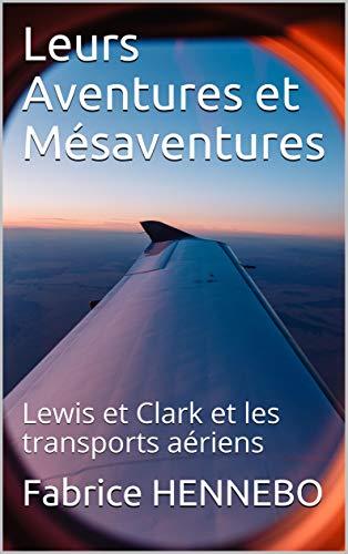 Leurs Aventures et Mésaventures: Lewis et Clark et les transports aériens (French Edition)
