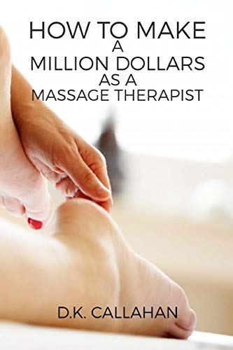 Compare Textbook Prices for How to Make a Million Dollars as a Massage Therapist: The Secret Formula to Success Revealed  ISBN 9781518889219 by Callahan, D.K.