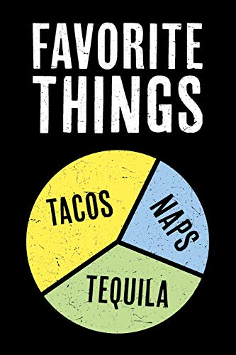 Favorite Things Tacos Naps Tequila: Journal Notebook To Write In - Funny Taco and Tequila Book with Pie Chart (Pie Chart Series - Tacos Naps Tequila, Band 1)